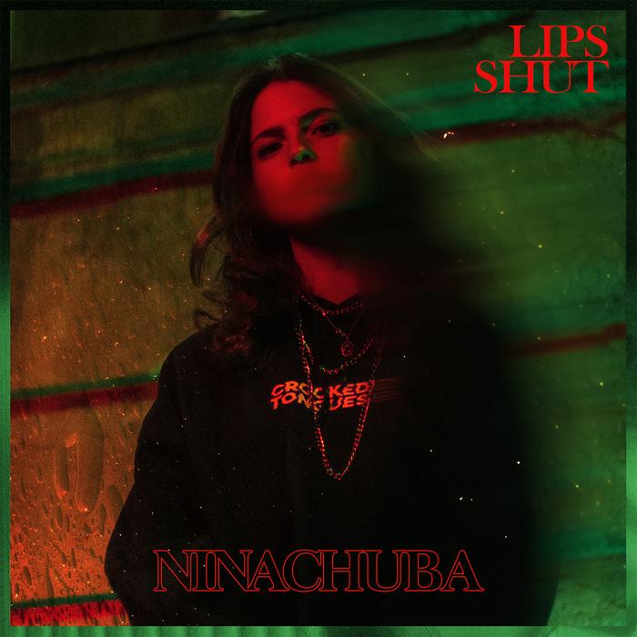 """Nina Chuba – """"I Owe You Nothing"""", """"Lips Shut"""" 2"""