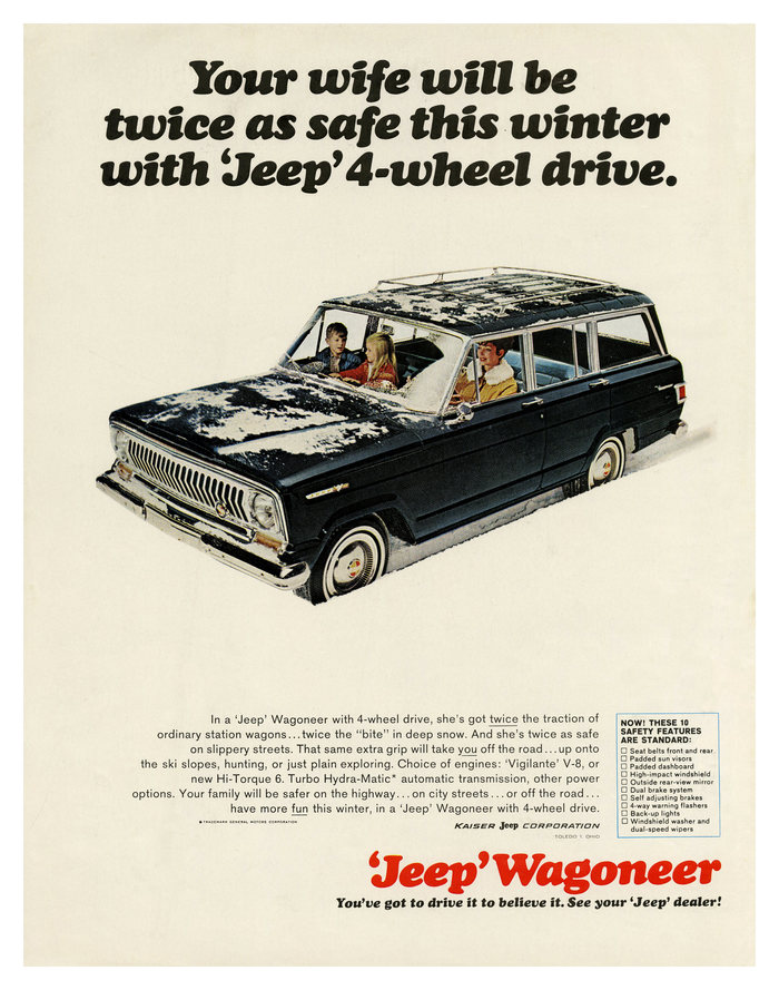 1966, when car manufacturers assumed that their customer base was comprised of married men:   Your wife will be twice as safe this winter with 'Jeep' 4-wheel drive.