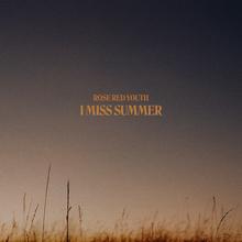Rose Red Youth – <cite>I Miss Summer </cite>album art
