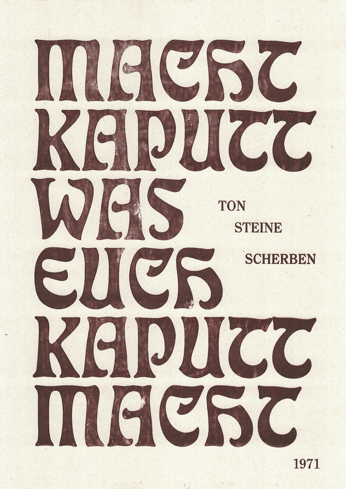 """Macht kaputt, was euch kaputt macht"" is a famous song from Ton Steine Scherben and a great reminder to fight all our inner and outer demons! The message is set in historical Eckmann, which fits perfectly with its slighty psychedelic feeling."