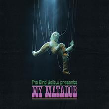 """The Bird Yellow – """"My Matador"""""""