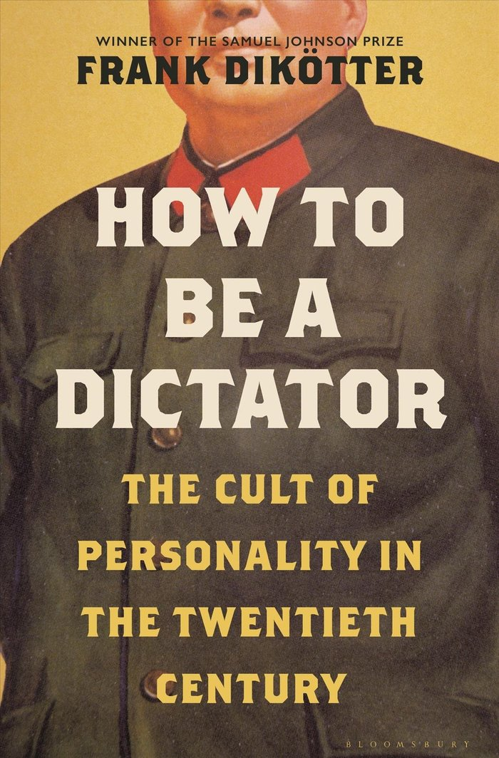 How to Be a Dictator: The Cult of Personality in the Twentieth Century Bloomsbury hardcover jacket