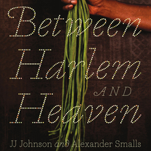 <cite>Between Harlem and Heaven </cite>– JJ Johnson and Alexander Smalls