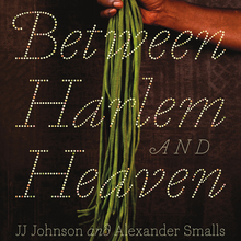 <cite>Between Harlem and Heaven </cite>– JJ Johnson and Alexander Smalls with Veronica Chambers