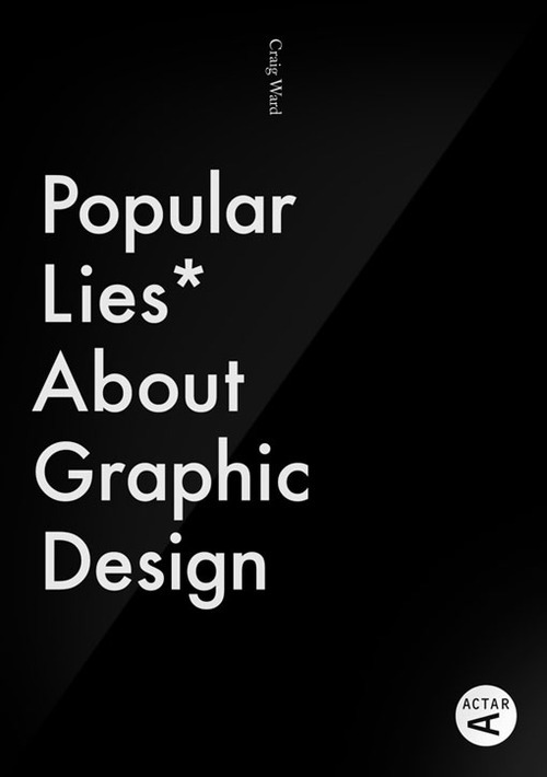 Popular Lies* About Graphic Design by Craig Ward