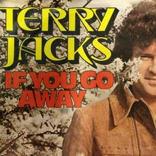 """If You Go Away"" – Terry Jacks"