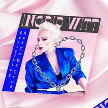 "Ingrid Witt — <cite>Everything has to be True</cite> EP &amp; ""Killing Me"" single"