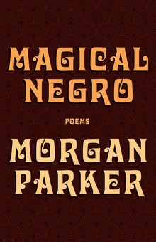 <cite>Magical Negro</cite> by Morgan Parker