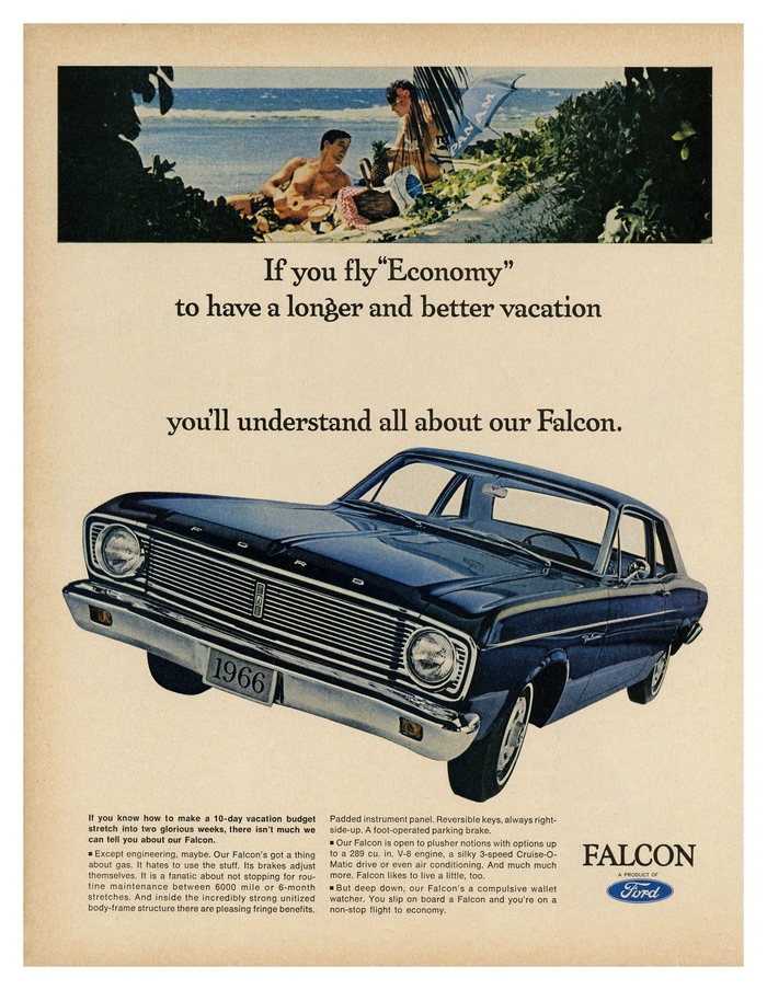 """If you fly 'Economy' to have a longer and better vacation, you'll understand all about our Falcon"" – ad for Ford Falcon (1966), pairing  with  for the copy."