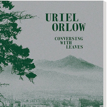 Uriel Orlow – <cite>Conversing with Leaves</cite>