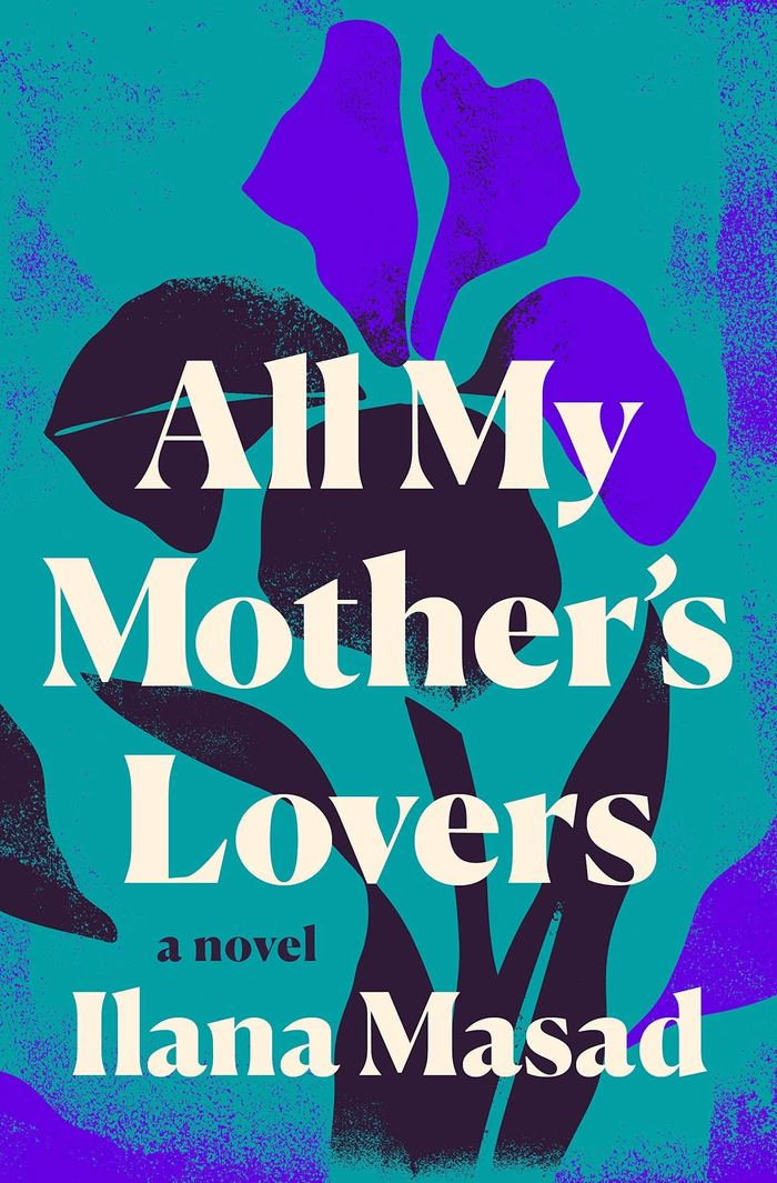All My Mother's Lovers by Ilana Masad (Dutton)