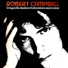 Robert Campbell – <cite>Living in the Shadow of a Downtown Movie Show</cite> album art