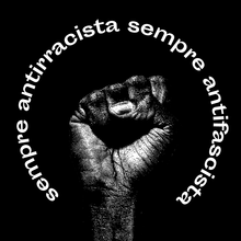 """Sempre antirracista sempre antifascista"""