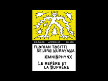 Florian Tositti & Seijiro Murayama + Omnisphynx + Le Repère et la Suprême
