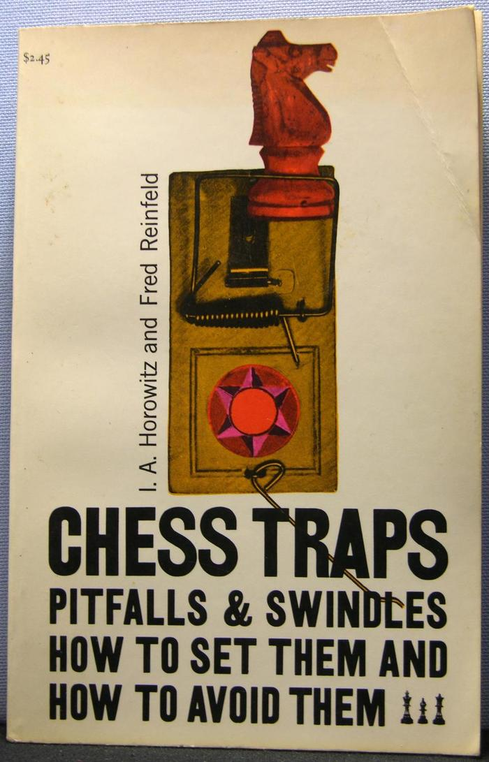 Chess Traps, Pitfalls & Swindles by I.A. Horowitz & Fred Reinfeld (Simon & Schuster) 1
