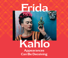 <cite>Frida Kahlo: Appearances Can Be Deceiving</cite> exhibition graphics