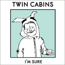 Twin Cabins – <cite>I'm Sure</cite> album art