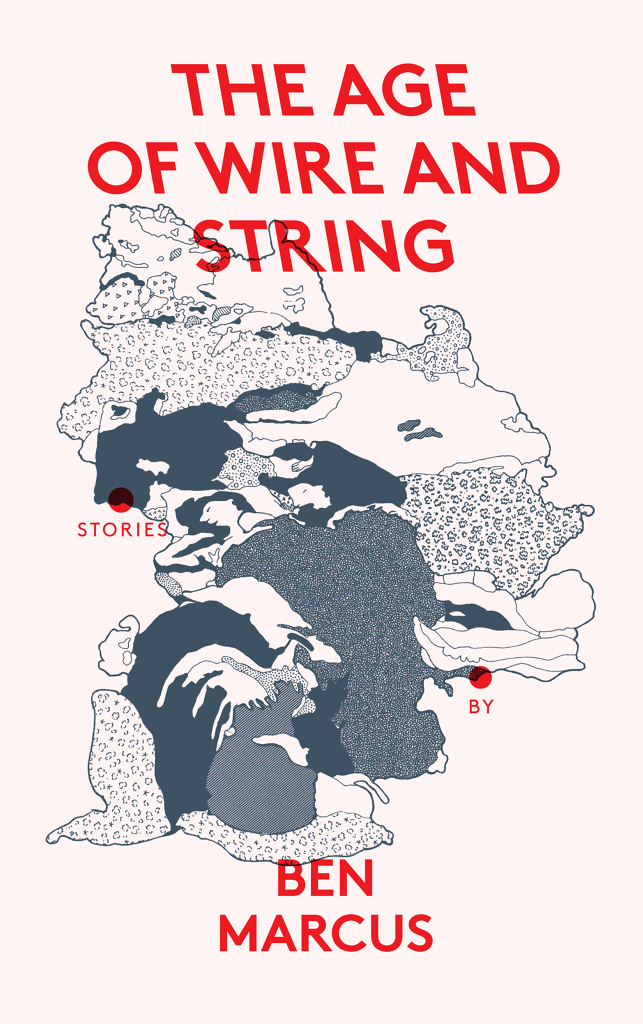 The Age of Wire and String by Ben Marcus, 2013 Granta Books edition 1