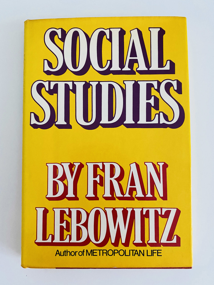 Social Studies by Fran Lebowitz (Random House, first edition) 1