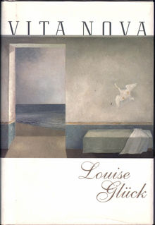 <cite>Vita Nova</cite> by Louise Glück (<span>Echo Press)</span>