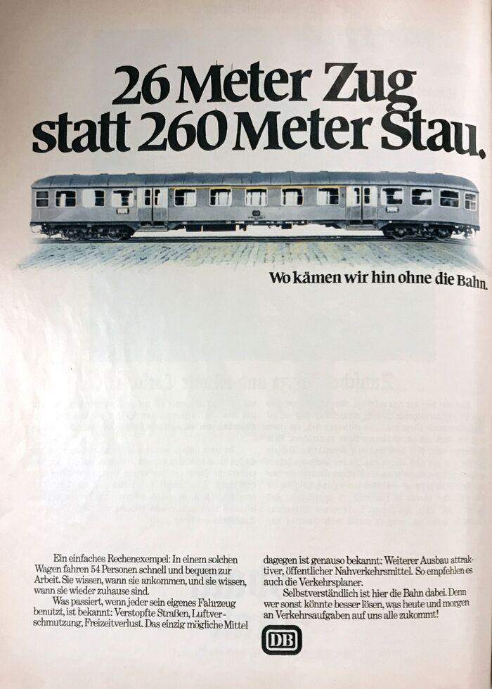 """""""26 Meter Zug statt 260 Meter Stau. Wo kämen wir hin ohne die Bahn."""" (26 meters of train instead of 260 meters of traffic jam. Where would we be without the Bahn?"""") Ad in Der Spiegel, June 24th, 1974."""