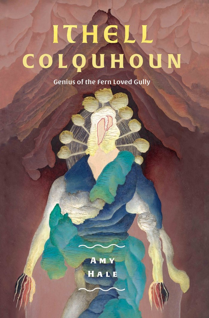 Ithell Colquhoun. Genius of the Fern Loved Gully by Amy Hale 1