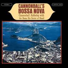 "Cannonball Adderley with the Bossa Rio Sextet of Brazil<span class=""nbsp"">&nbsp;</span>– <cite>Cannonball's Bossa Nova</cite> album art"