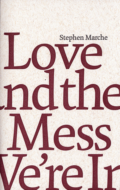 Love and the Mess we're in by Stephen Marche 1