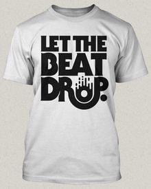 """""""Let the Beat Drop"""" Shirt"""