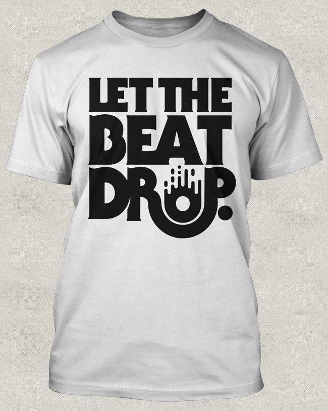 """""""Let the Beat Drop"""" Shirt 2"""