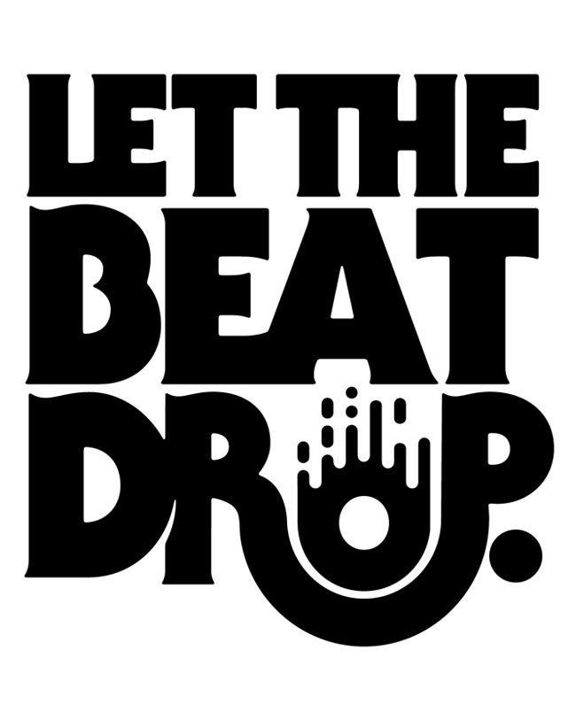 """""""Let the Beat Drop"""" Shirt 1"""