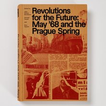 <cite>Revolutions for the Future: May '68 and the Prague Spring</cite>