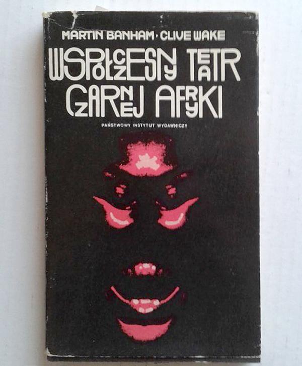Współczesny Teatr Czarnej Afryki by Martin Banham and Clive Wake 1