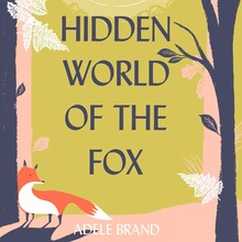<cite>The Hidden World of the Fox</cite> by Adele Brand