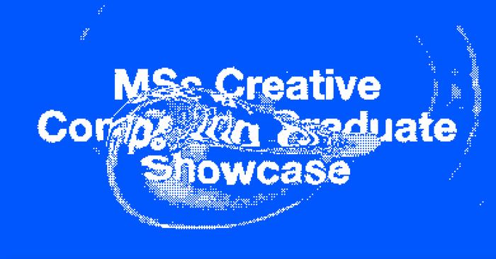 UAL Creative Computing Institute Graduate Showcase 1
