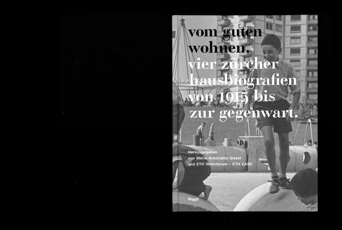 Vom guten Wohnen. Vier Zürcher Hausbiografien von 1915 bis zur Gegenwart 1