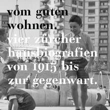<cite>Vom guten Wohnen. Vier Zürcher Hausbiografien von 1915 bis zur Gegenwart</cite>