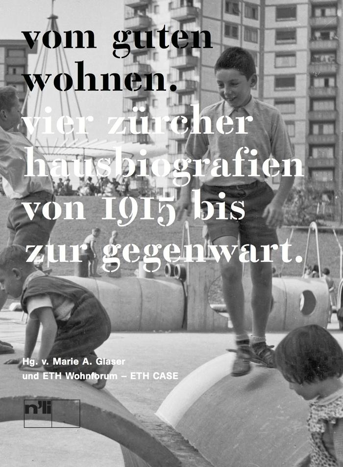Vom guten Wohnen. Vier Zürcher Hausbiografien von 1915 bis zur Gegenwart 7
