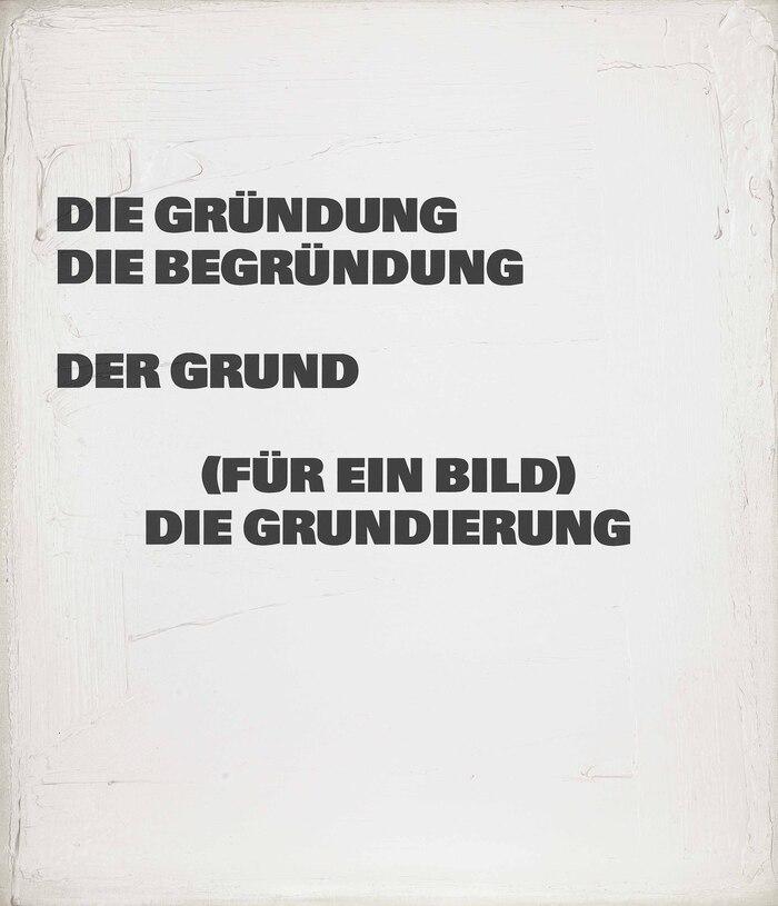 Die Gründung die Begründung der Grund (für ein Bild) die Grundierung, 1986/87.