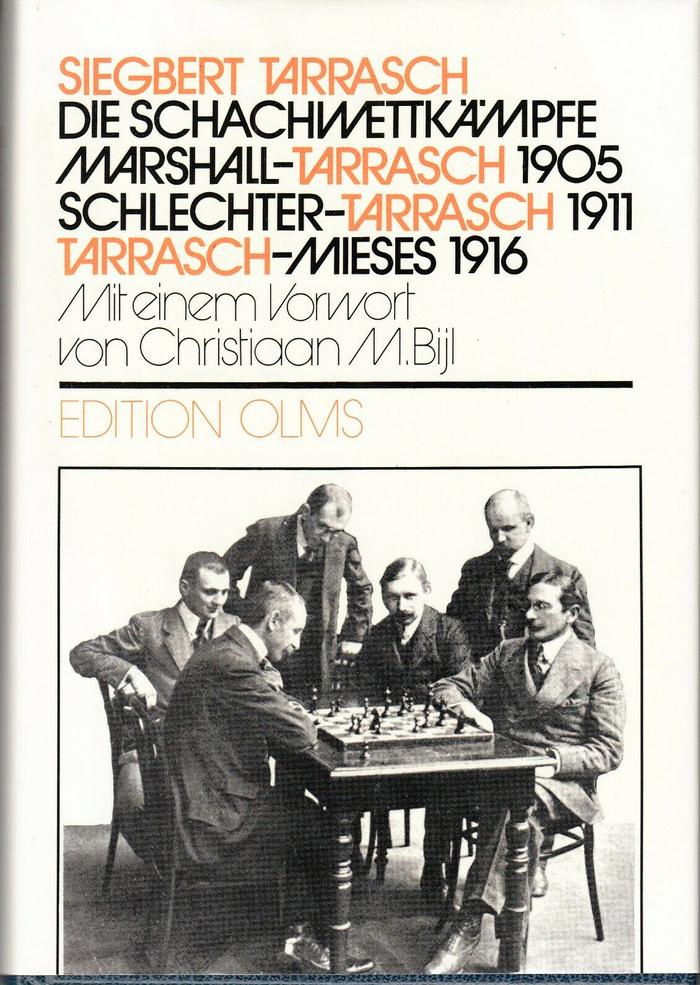 Die Schachwettkämpfe Marshall-Tarrasch 1905, Schlechter-Tarrasch 1911, Tarrasch-Mieses 1916 by Siegbert Tarrasch. With a foreword by Christiaan M. Bijl. Edition Olms, 1982.
