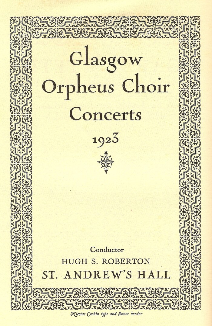 Glasgow Orpheus Choir Concerts, 1923. The Glasgow Orpheus Choir is still highly regarded – at this date, under conductor Hugh S. Roberton, it was considered to be one of the best choirs in the UK. Roberton's name is set in  (sans Nicolas).