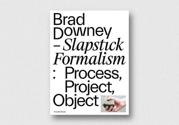 Brad Downey – Slapstick Formalism: Process, Project, Object 2