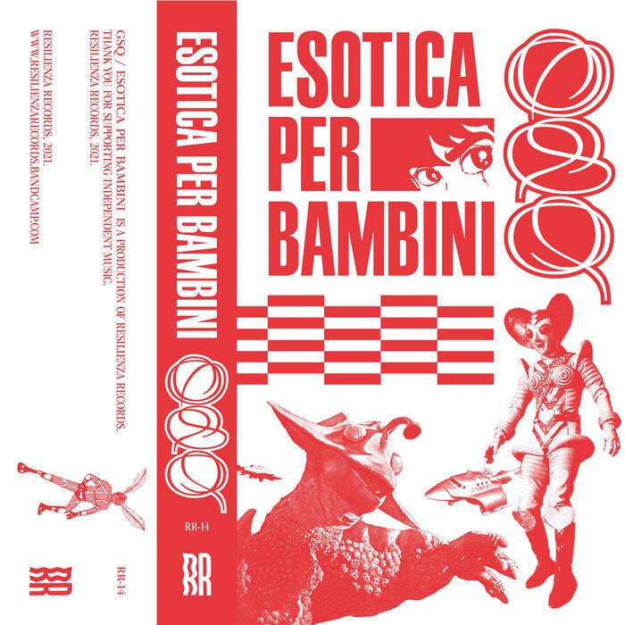 GSQ – Esotica per Bambini (Resilienza Records) 6