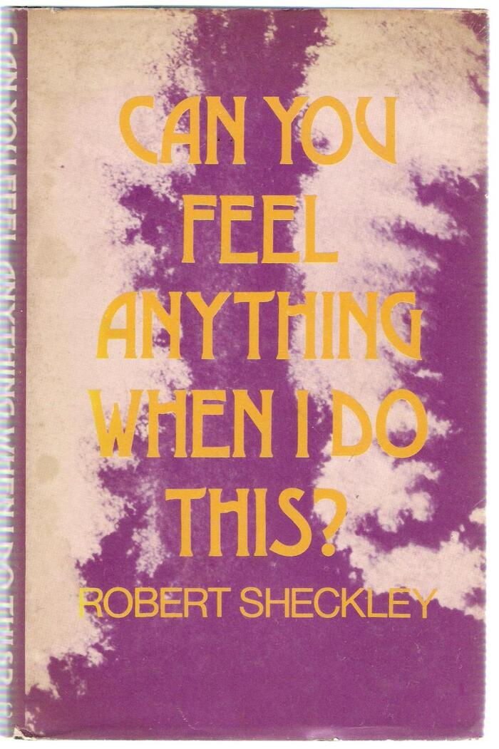 Can You Feel Anything When I Do This? by Robert Sheckley (Science Fiction Book Club, 1973)