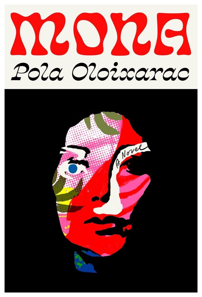 Mona by Pola Oloixarac (Farrar, Straus and Giroux) 1