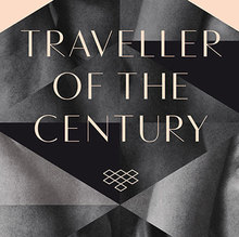 <cite>Traveller of the Century</cite> by Andrés Neuman (Pushkin Press)