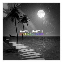 Miracle Musical – <cite>Hawaii Part II</cite> album art