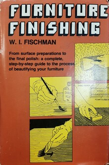 <cite>Furniture Finishing</cite> by W. I. Fischman