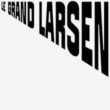 Le Grand Larsen