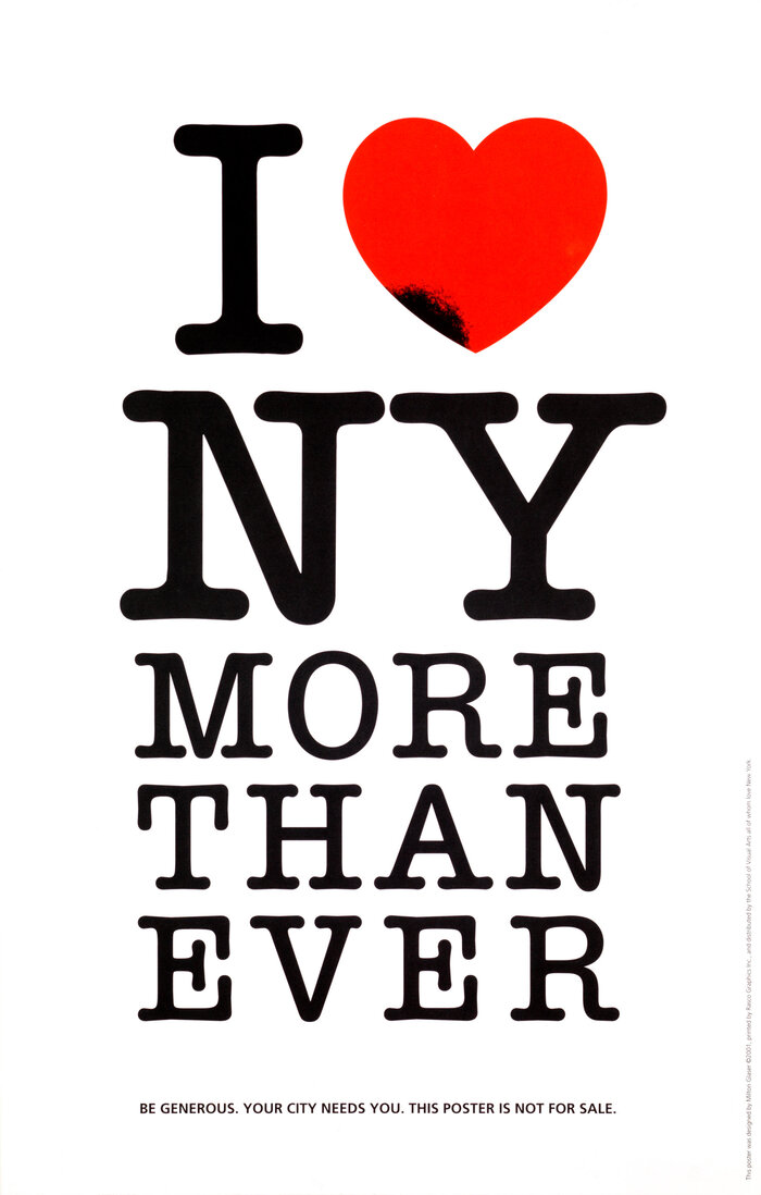 """""""The original small poster that was distributed all over New York by students from the School of Visual Arts, the week of September 11, 2001. People in the streets and on their way to work saw this expression of their deep feeling about the city on every storefront and doorway."""" — Milton Glaser. The small print is in ."""
